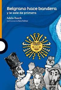 Libro BELGRANO HACE BANDERA Y LE SALE DE PRIMERA