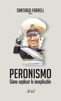 Libro PERONISMO COMO EXPLICAR LO INEXPLICABLE