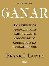 Libro GANAR : LOS PRINCIPIOS FUNDAMENTALES PARA ELEVAR SU NEGOCIO