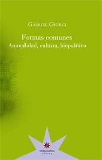 Libro FORMAS COMUNES ANIMALIDAD  CULTURA  BIOPOLITICA