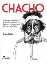 Libro CHACHO : MEDIO SIGLO DE REVOLUCION Y GUERRA CIVIL EN LA RIOJA