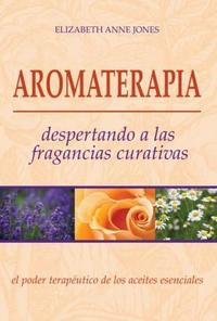 Libro AROMATERAPIA : DESPERTANDO A LAS FRAGANCIAS CURATIVAS