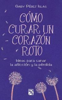 Libro COMO CURAR UN CORAZON ROTO