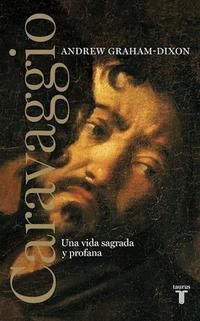 Libro CARAVAGGIO: UNA VIDA SAGRADA Y PROFANA