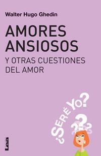 Libro AMORES ANSIOSOS Y OTRAS CUESTIONES DEL AMOR