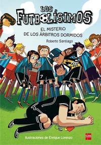 Libro LOS FUTBOLISIMOS  EL MISTERIO DE LOS ARBITROS DORMIDOS
