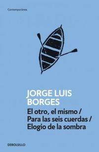 Libro EL OTRO EL MISMO / PARA LAS SEIS CUERDAS / ELOGIO DE LA SOMBRA