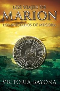 Libro 2. LOS INICIADOS DE MEGORA   LOS VIAJES DE MARION