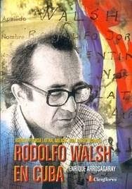 Libro RODOLFO WALSH EN CUBA