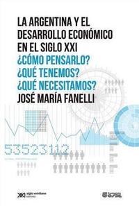Libro LA ARGENTINA Y EL DESARROLLO ECONOMICO EN EL SIGLO XXI