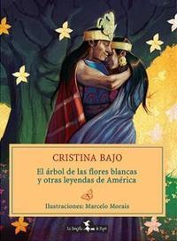 Libro EL ARBOL DE LAS FLORES BLANCAS Y OTRAS LEYENDAS DE AMERICA