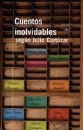 Libro CUENTOS INOLVIDABLES SEGUN JULIO CORTAZAR