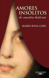 Libro AMORES INSOLITOS DE NUESTRA HISTORIA