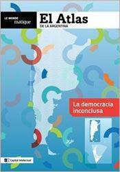 Libro EL ATLAS DE LA ARGENTINA :LA DEMOCRACIA INCONCLUSA