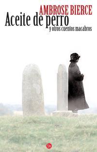 Libro ACEITE DE PERRO Y OTROS CUENTOS MACABROS