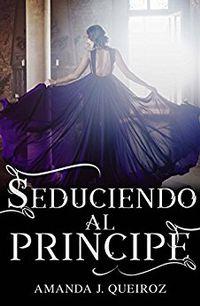 Libro SEDUCIENDO AL PRÍNCIPE (SEDUCIENDO A LA CORONA #1)
