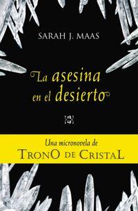 Libro LA ASESINA EN EL DESIERTO (UNA MICRONOVELA DE TRONO DE CRISTAL #2)