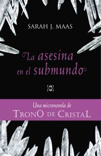Libro LA ASESINA EN EL SUBMUNDO (UNA MICRONOVELA DE TRONO DE CRISTAL #3)