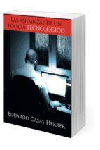 Libro LAS ANDANZAS DE UN POLICÍA TECNOLÓGICO