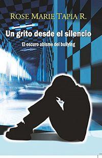 Libro UN GRITO DESDE EL SILENCIO: EL OSCURO ABISMO DEL BULLYING
