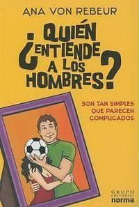 Libro ¿QUIÉN ENTIENDE A LOS HOMBRES?: SON TAN SIMPLES QUE PARECEN COMPLICADOS