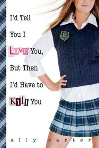 Libro I'D TELL YOU I LOVE YOU, BUT THEN I'D HAVE TO KILL YOU (GALLAGHER GIRLS #1)