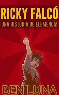 Libro RICKY FALCÓ: UNA HISTORIA DE ELEMENCIA