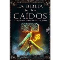Libro LA BIBLIA DE LOS CAÍDOS. TOMO 1 DEL TESTAMENTO DE MAD