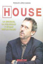 Libro HOUSE: LA BONDAD, LA FELICIDAD Y OTRAS REFLEXIONES
