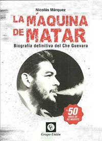 Libro LA MÁQUINA DE MATAR: BIOGRAFÍA DEFINITIVA DEL CHE GUEVARA