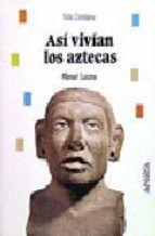 Libro ASI VIVÍAN LOS AZTECAS