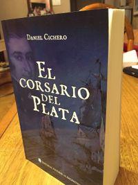Libro CORSARIO DEL PLATA: HIPOLITO BOUCHARD Y SU VIAJE ALREDEDOR DEL MUNDO
