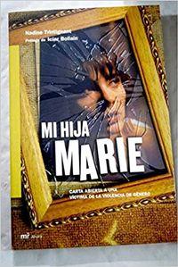 Libro MI HIJA MARIE: CARTA ABIERTA A UNA VÍCTIMA DE LA VIOLENCIA DE GÉNERO