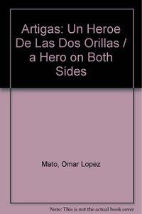 Libro ARTIGAS. UN HEROE DE LAS DOS ORILLAS