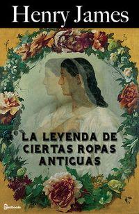 Libro LA LEYENDA DE CIERTAS ROPAS ANTIGUAS