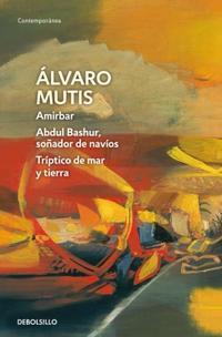 Libro AMIRBAR   ABDUL BASHUR, SOÑADOR DE NAVÍOS   TRÍPTICO DE MAR Y TIERRA (EMPRESAS Y TRIBULACIONES DE MAQROLL EL GAVIERO 2)