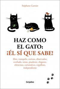 Libro HAZ COMO EL GATO: ¡ÉL SÍ QUE SABE!