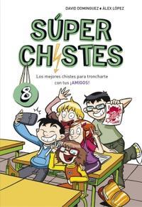 Libro LOS MEJORES CHISTES PARA TRONCHARTE CON TUS ¡AMIGOS! (SÚPER CHISTES 8)