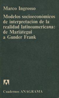 Libro MODELOS SOCIOECONÓMICOS DE INTERPRETACIÓN DE LA REALIDAD LATINOAMERICANA: DE MARIÁTEGUI A GUNDER FRANK