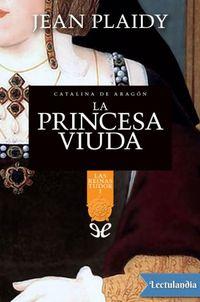 Libro LAS REINAS DE TUDOR: LA PRINCESA VIUDA (#1)