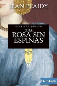 Libro LAS REINAS DE TUDOR: UNA ROSA SIN ESPINAS (#3)