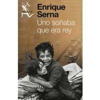 Libro UNO SOÑABA QUE ERA REY