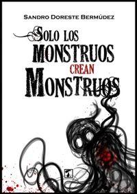 Libro SOLO LOS MONSTRUOS CREAN MONSTRUOS