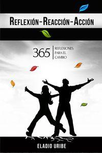 Libro REFLEXIÓN-REACCIÓN-ACCIÓN: 365 REFLEXIONES PARA EL CAMBIO