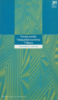 Libro PROCESOS SOCIALES Y DESIGUALDAD ECONÓMICA EN MÉXICO