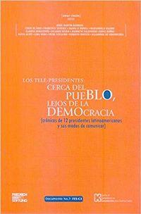 Libro LOS TELE-PRESIDENTES: CERCA DEL PUEBLO, LEJOS DE LA DEMOCRACIA
