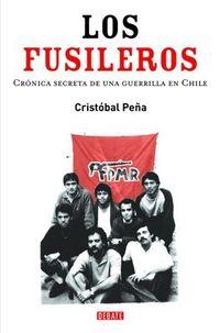 Libro LOS FUSILEROS: CRÓNICA SECRETA DE LA GUERRILLA EN CHILE