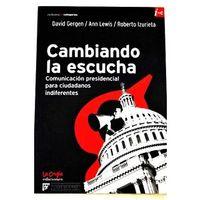 Libro CAMBIANDO LA ESCUCHA: COMUNICACIÓN PRESIDENCIAL PARA CIUDADANOS INDIFERENTES