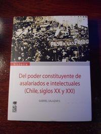 Libro DEL PODER CONSTITUYENTE DE ASALARIADOS E INTELECTUALES (CHILE SIGLOS XX Y XXI)