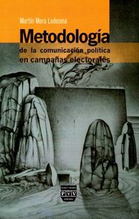 Libro METODOLOGÍA DE LA COMUNICACIÓN POLÍTICA EN CAMPAÑAS ELECTORALES